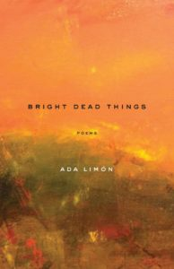"Book cover for ""Bright Dead Things."" (Photo courtesy of Ada Limón)"